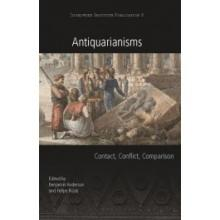 Antiquarianisms: Contact, Conflict, Comparison edited by Benjamin Anderson and Felipe Rojas