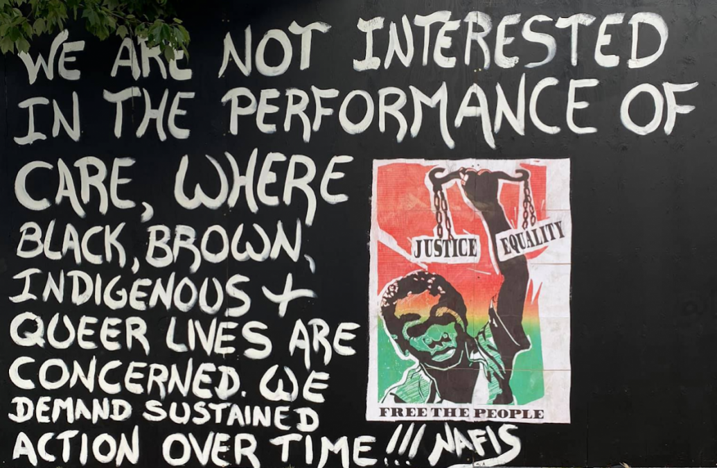"Mural with quote from Nafis M White """"We are not interested in the performance of care, where Black, Brown, Indigenous + Queer lives are concerned. We demand sustained action over time!!!"""