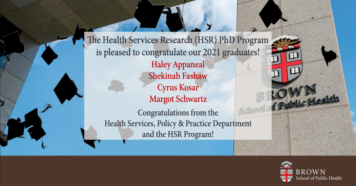 @Brown_SPH Graduation Celebration 2021 features special guest Dr. Vivek H. Murthy, Surgeon General of the United States. Students, faculty, staff, friends, family, alumni, & public health community members are welcome to attend! #BrownSPH2021 register: https://events.brown.edu/public-health/event/209306-school-of-public-health-graduation-celebration. The Health Services Research (HSR) PhD Program is pleased to announce our 2021 graduates Haley Appaneal  Shekinah Fashaw  Cyrus Kosar  Margot Schwartz  Congrat