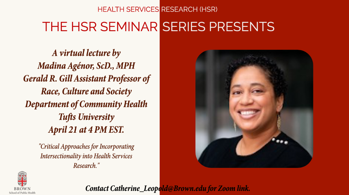 The HSR Seminar Series is pleased to present a lecture by Madina Agénor, ScD., MPH on April 21 at 4 PM.