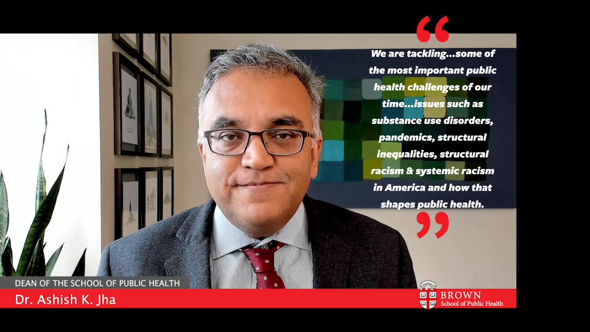 "Dr. Jha quote "" We are tackling…some of the most important public health challenges of our time: from issues such as substance use disorders, to our work on pandemics, to our work on structural inequalities and structural racism and systemic racism in America, and how that shapes public health. """