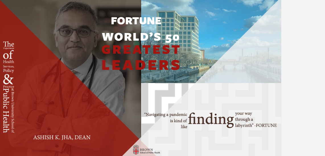 SPH Dean Ashish Jha named one of Fortune Magazine's 50 Greatest World Leaders.