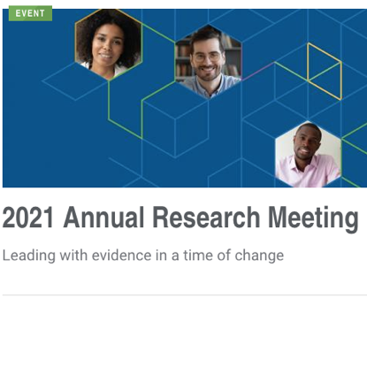 The 2021 Annual Research Meeting: Leading with evidence in a time of change.