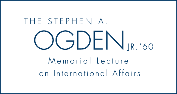 The Stephen A. Ogden Jr. Memorial Lecture on International Affairs